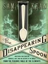 The disappearing spoon and other true tales of madness, love, and the history of the world from the periodic table [eBook]